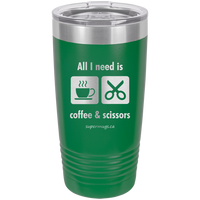 All I Need Is Coffee & Scissors - Tumbler