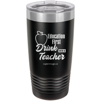 Education First - Drink With A Teacher graphic - Tumbler