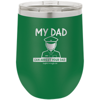 My Dad Can Arrest Your Dad - Wine glass