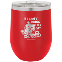 If I Cant Bring My Cat Im Not Going - wine glass