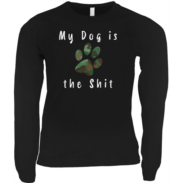Long Sleeve My Dog is the Shit