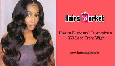 How to Pluck and Customize a 360 Lace Front Wig?