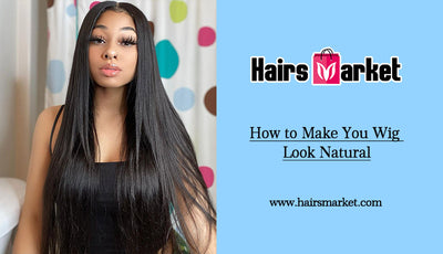 How to Make You Wig Look Natural