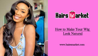 How to Make Your Wig Look Natural