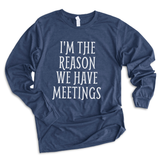 I'm The Reason We Have Meetings Bella+Canvas Long Sleeve T Shirt