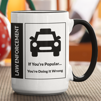 Law Enforcement - If You're Popular... You're Doing It Wrong | Large Coffee Cup - Pooky Noodles
