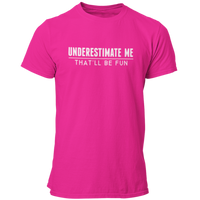 Underestimate Me - That'll Be Fun T Shirt - Pooky Noodles