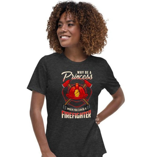 Why Be A Princess When You Can Be A Firefighter Womens T Shirt - Pooky Noodles