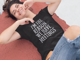 I'm The Reason We Have Meetings T Shirt - Pooky Noodles