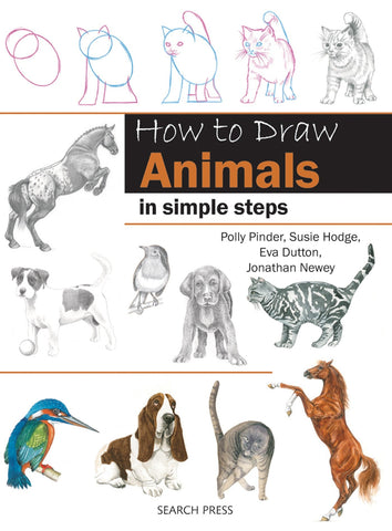 How to Draw Animals In Simple Steps: Polly Pinder Susie Hodge Eva Dutton Jonathon Newey