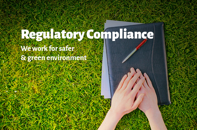 Regulatory Compliance We work for safer & green environment