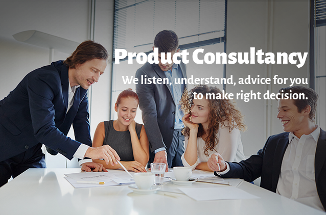 Product Consultancy We listen, understand, & advise