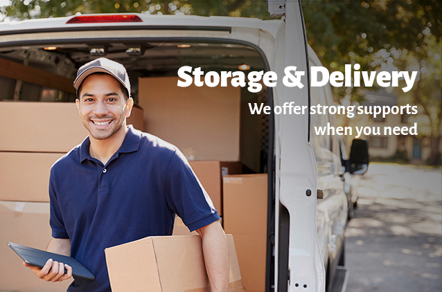Storage & Delivery We offer strong support when you need
