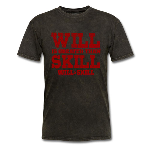 Will Is Greater Than Skill T-Shirt-iDesign Co
