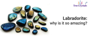 Labradorite: why is it so amazing?