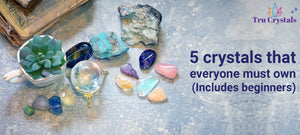 5 crystals that everyone must own! (Includes beginners)
