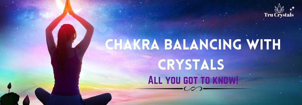 Chakra balancing with crystals: All you got to know!