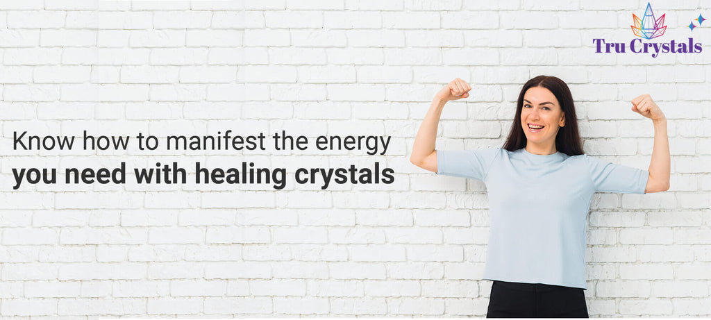 Know how to manifest the energy you need with healing crystals