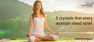5 crystals that every woman need now!