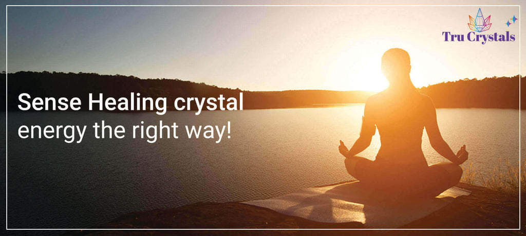 Sense Healing crystal energy the right way!