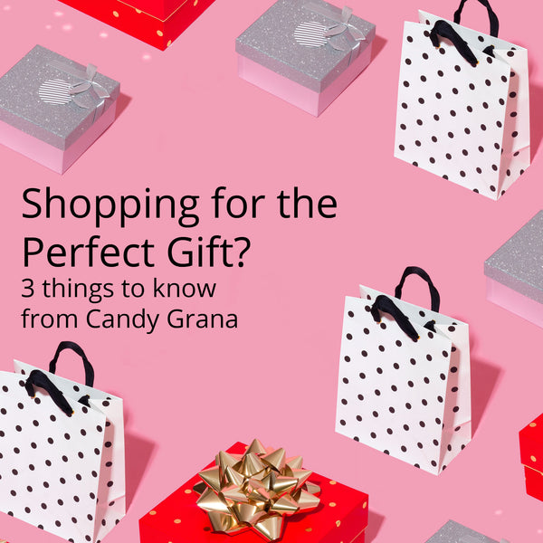 3 things Candy wants you to know about shopping for the perfect gift!