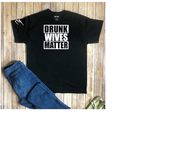 E Drunk Wives Matter T Shirt