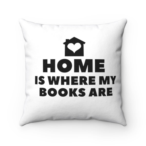 Home Is Where My Books Are Pillow