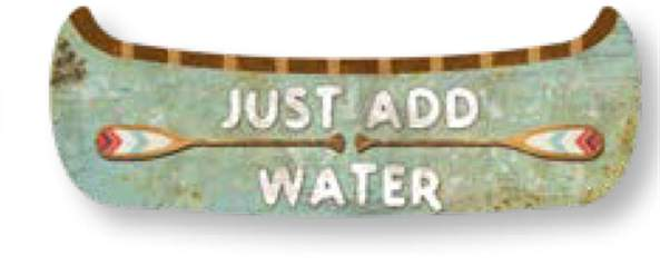 Just Add Water - Canoe Tin Sign