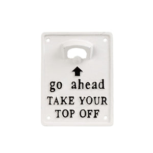 Bottle Opener- Take Your Top Off