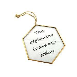 "SIGN GLASS GOLD ""BEGINNING IS ALWAYS TODAY"""