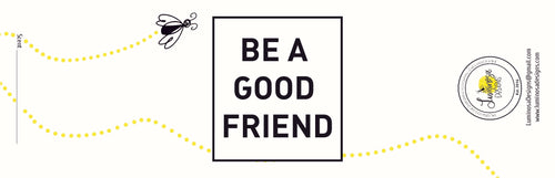 Be A Good Friend