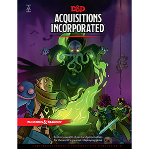 ACQUISITIONS INCORPORATED A D&D PRODUCT CREATED IN PARTNERSHIP WITH PENNY ARCADE INC.