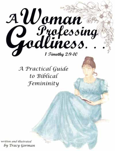 A Woman Professing Godliness: A practical guide to biblical femininity