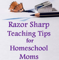 Razor Sharp Teaching Tips for Homeschool Moms
