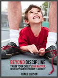 Beyond Discipline: Train your child's character