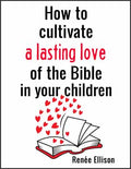 How to Cultivate a Lasting Love of the Bible in Your Children