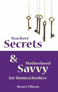 Teachers' Secrets and Motherhood Savvy for Homeschoolers