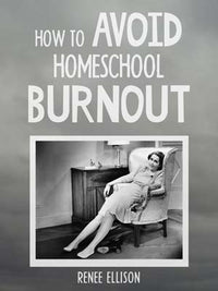 How to Avoid Homeschool Burnout