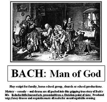 Bach, Man of God: Script for the stage play