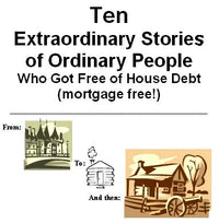 10 Extraordinary Stories of Ordinary People Who Got Free of House Debt