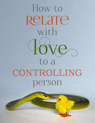 How to Relate with Love to a Controlling Person