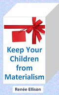 Keep Your Children from Materialism