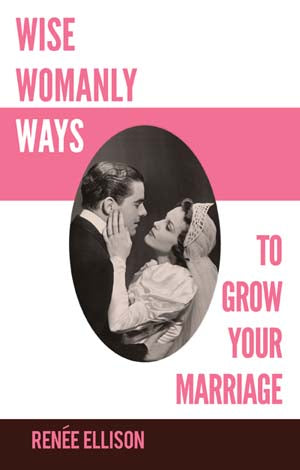 Wise Womanly Ways to Grow Your Marriage