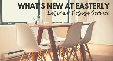 What's new at Easterly | Interior Design Service Geelong