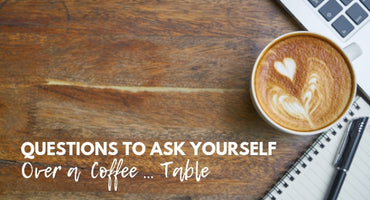 Questions to Ask Yourself Over a Coffee … Table