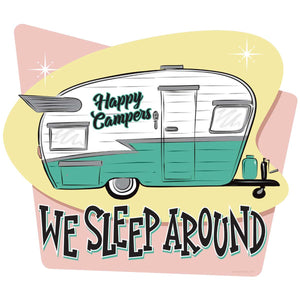 Happy Campers We Sleep Around Decal