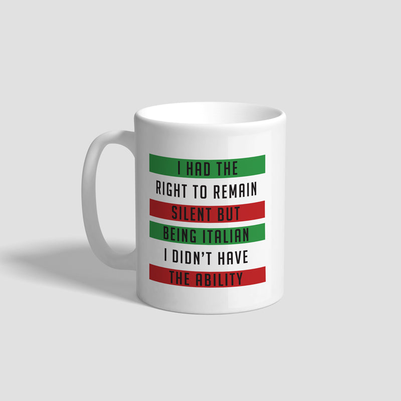 RIGHT TO REMAIN SILENT BUT BEING ITALIAN MUG
