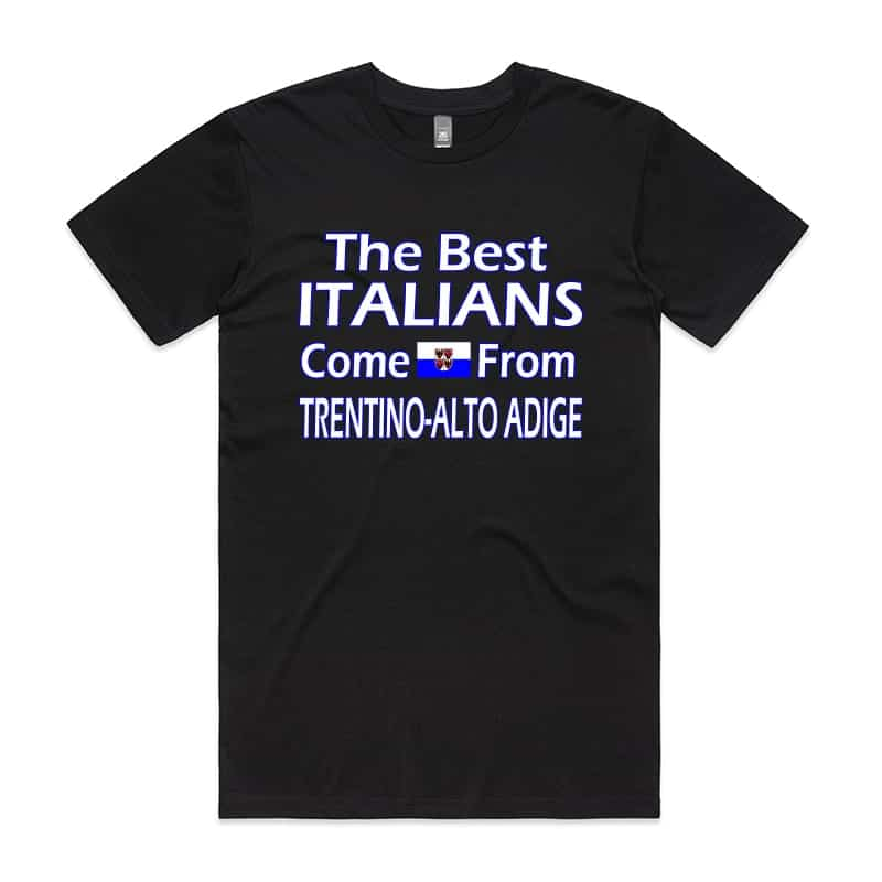 The best Italians come from Trentino Alto Adige T-Shirt