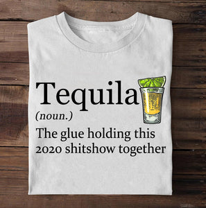 Tequila The Glue Holding This 2020