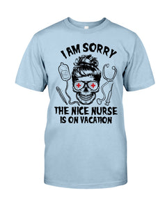 I'm Sorry The Nice Nurse Is On Vacation